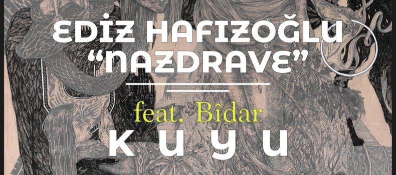 Ediz Hafızoğlu, 'Nazdrave' projesine'Kuyu' ile devam ediyor – Müzik