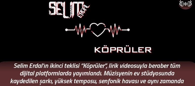 """Selim Erdal'ın yeni teklisi: """"Köprüler"""""""