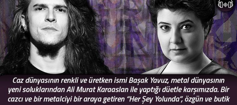 """Başak Yavuz ile Ali Murat Karaaslan'dan beklenmedik bir düet: """"Her Şey Yolunda"""""""