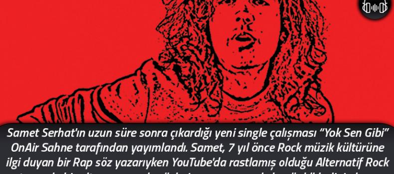 "Samet Serhat'tan yeni single: ""Yok Sen Gibi"""